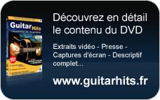 Découvrez en détail le DVD Guitar Hits : l'essentiel de la guitare sur www.guitarhits.fr